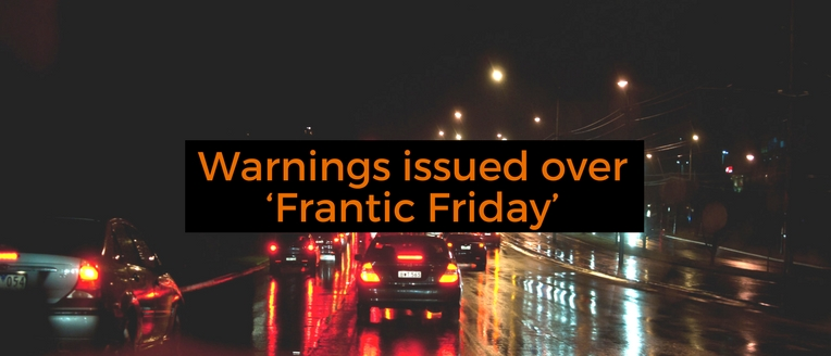 Warnings issued over Frantic Friday