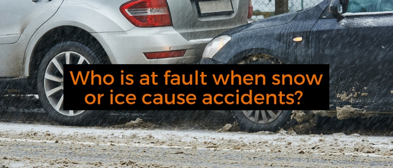 Who is at fault when snow or ice cause accidents?